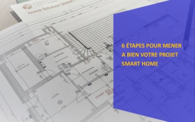 6 étapes essentielles pour votre projet Smart Home